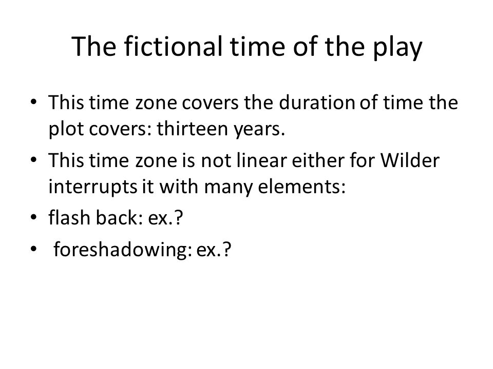 The fictional time of the play This time zone covers the duration of time the plot covers: thirteen years.