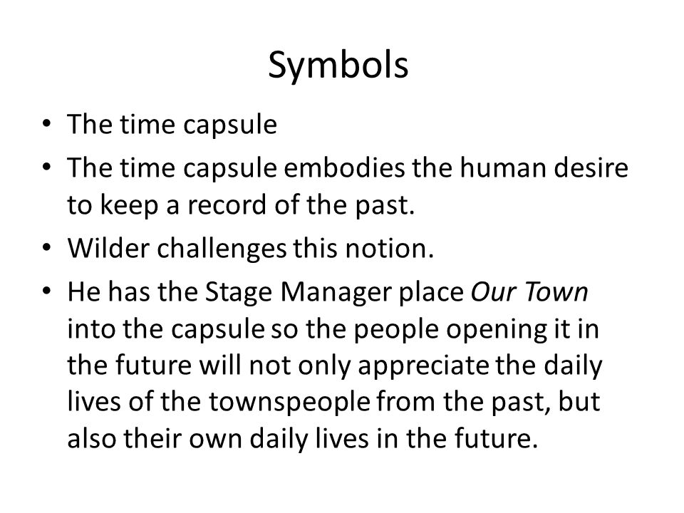 Symbols The time capsule The time capsule embodies the human desire to keep a record of the past.