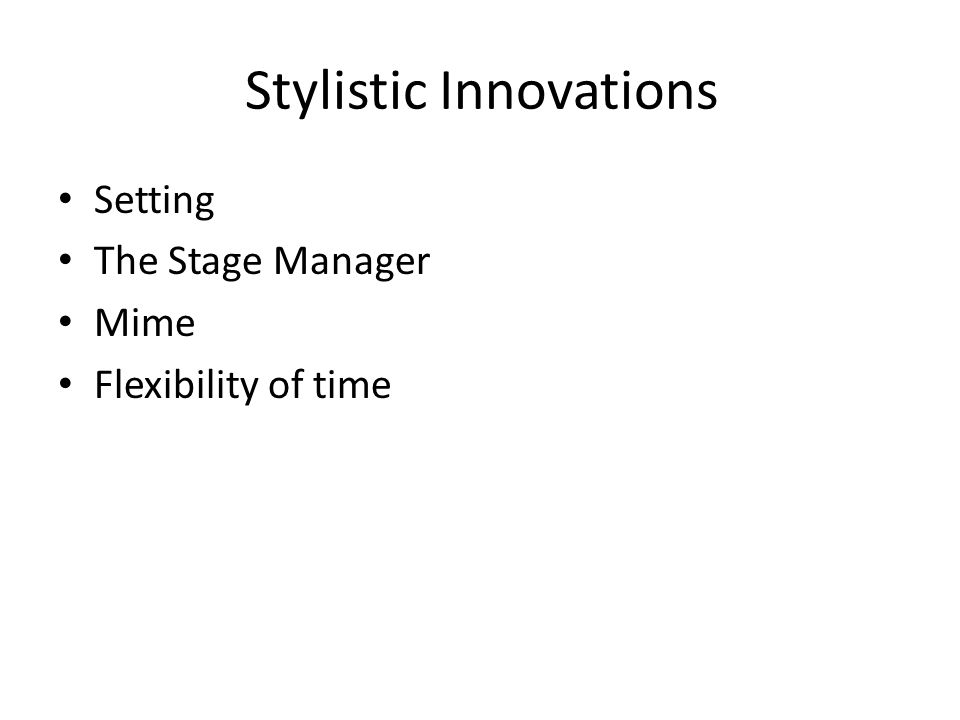 Stylistic Innovations Setting The Stage Manager Mime Flexibility of time