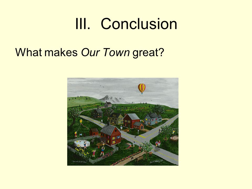 III. Conclusion What makes Our Town great