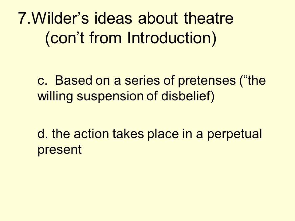 7.Wilder's ideas about theatre (con't from Introduction) c.