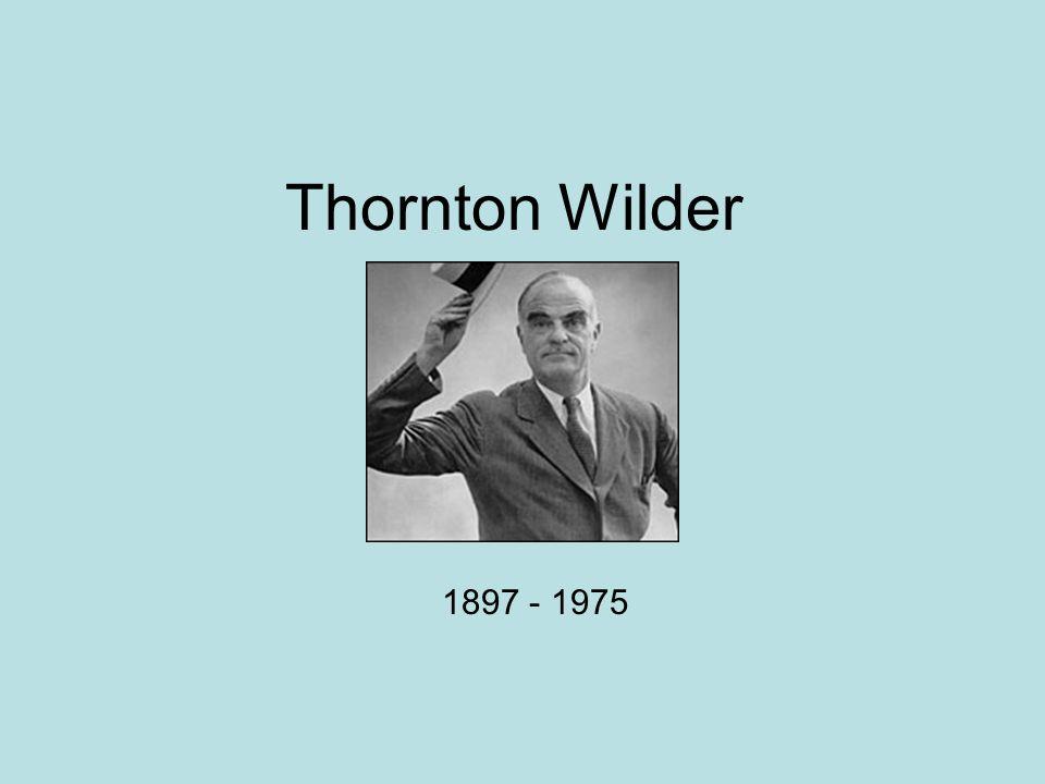 Thornton Wilder 1897 - 1975