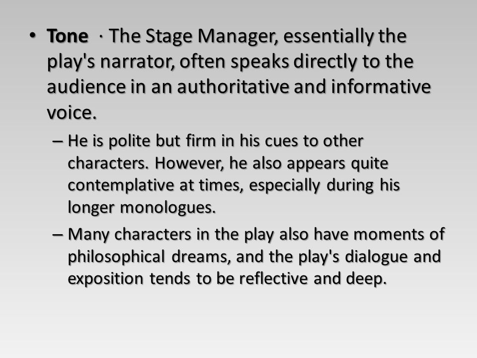 Tone · The Stage Manager, essentially the play's narrator, often speaks directly to the audience in an authoritative and informative voice. Tone · The