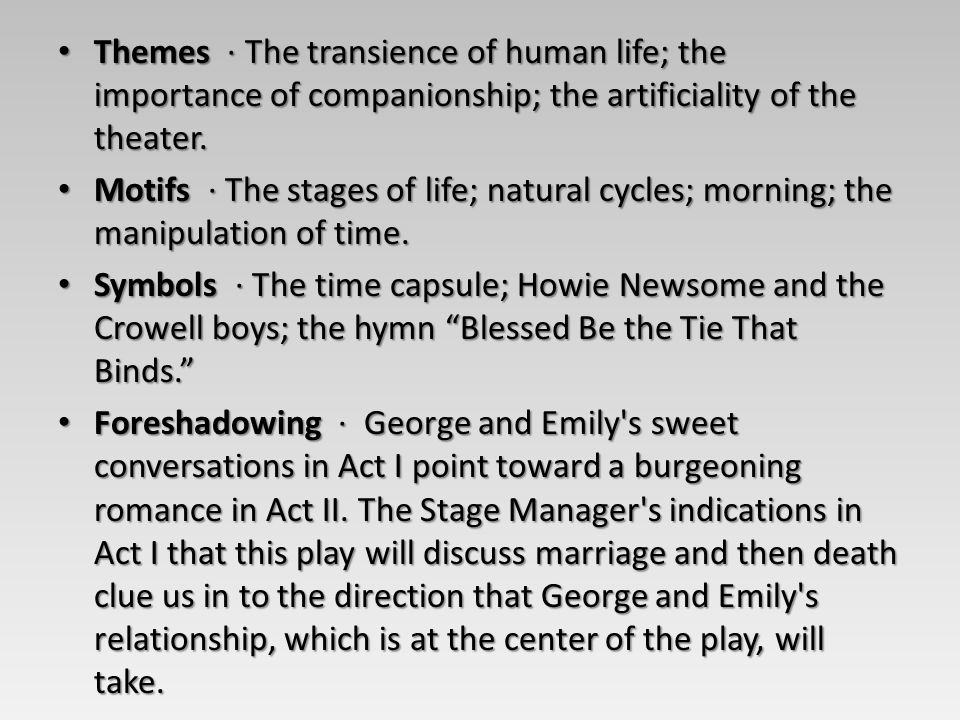Themes · The transience of human life; the importance of companionship; the artificiality of the theater.