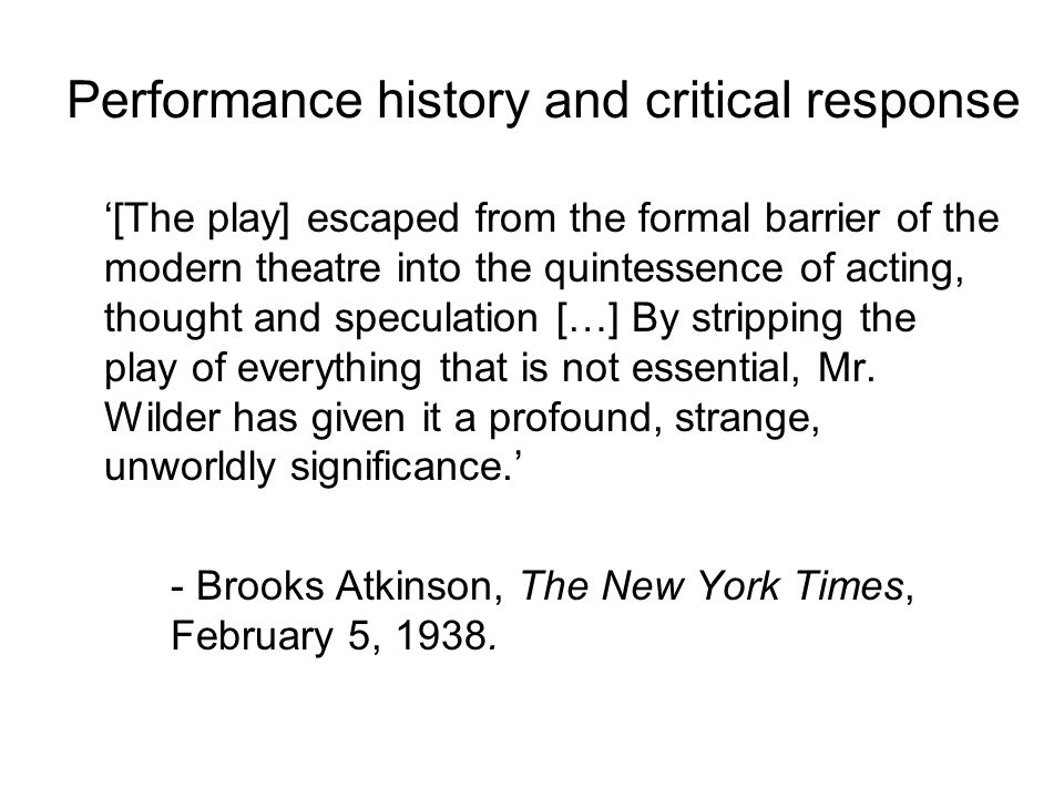 Performance history and critical response '[The play] escaped from the formal barrier of the modern theatre into the quintessence of acting, thought a