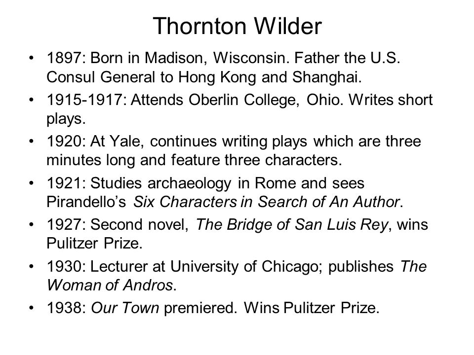 Thornton Wilder 1897: Born in Madison, Wisconsin. Father the U.S. Consul General to Hong Kong and Shanghai. 1915-1917: Attends Oberlin College, Ohio.