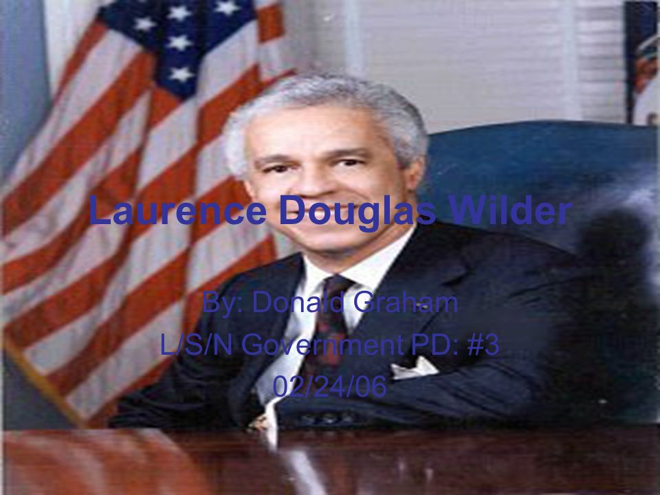Laurence Douglas Wilder By: Donald Graham L/S/N Government PD: #3 02/24/06