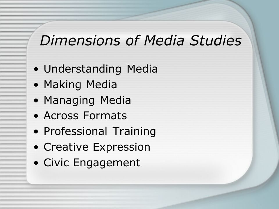 Dimensions of Media Studies Understanding Media Making Media Managing Media Across Formats Professional Training Creative Expression Civic Engagement
