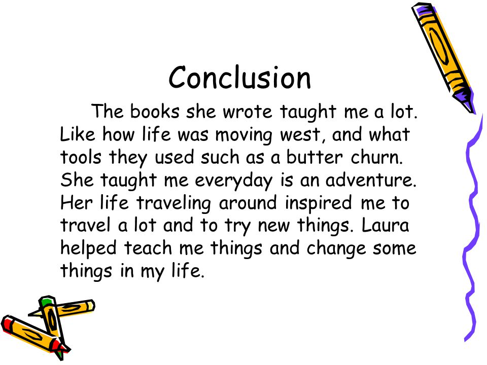 Conclusion The books she wrote taught me a lot.