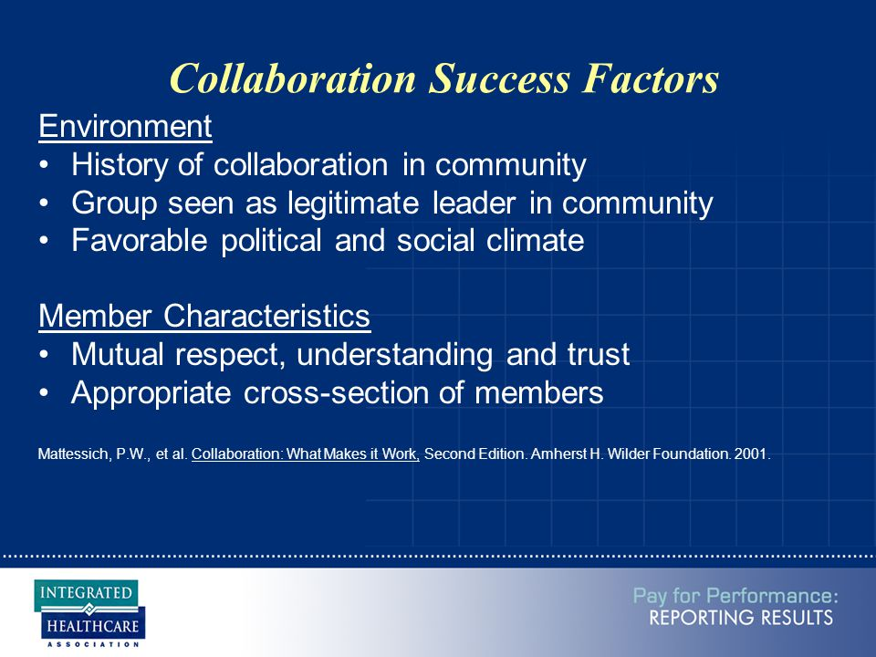 Collaboration Success Factors Environment History of collaboration in community Group seen as legitimate leader in community Favorable political and s
