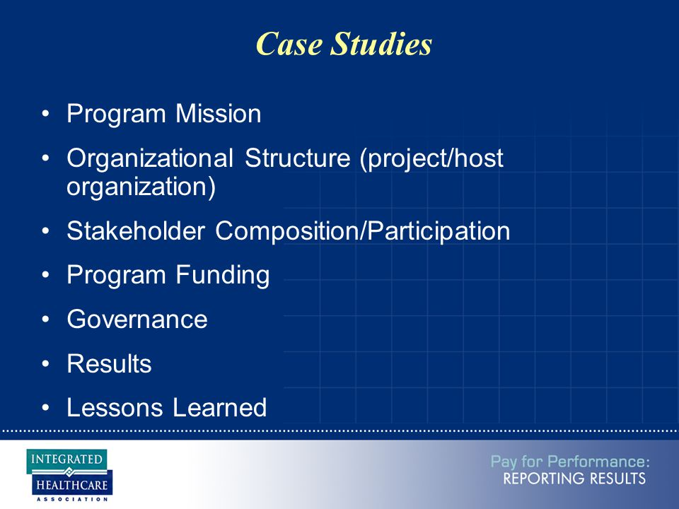 Case Studies Program Mission Organizational Structure (project/host organization) Stakeholder Composition/Participation Program Funding Governance Results Lessons Learned