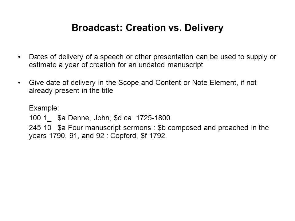 Broadcast: Creation vs. Delivery Dates of delivery of a speech or other presentation can be used to supply or estimate a year of creation for an undat