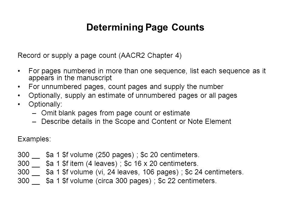 Determining Page Counts Record or supply a page count (AACR2 Chapter 4) For pages numbered in more than one sequence, list each sequence as it appears