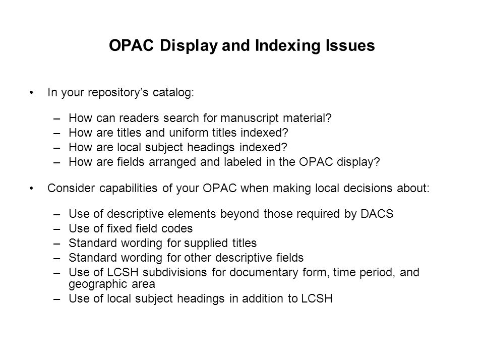 OPAC Display and Indexing Issues In your repository's catalog: –How can readers search for manuscript material? –How are titles and uniform titles ind