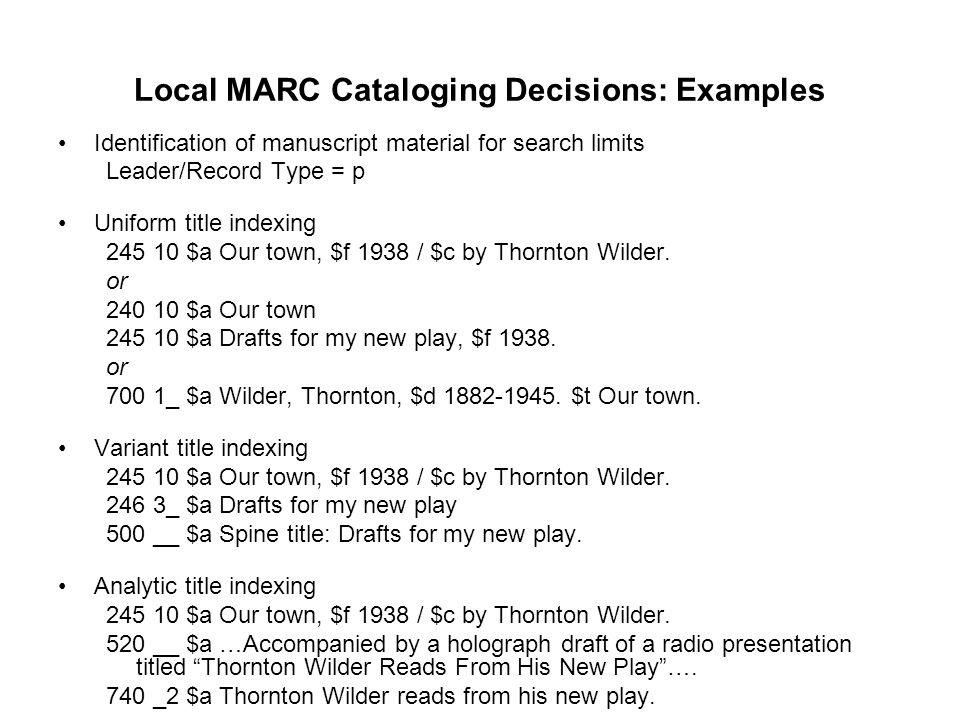 Local MARC Cataloging Decisions: Examples Identification of manuscript material for search limits Leader/Record Type = p Uniform title indexing 245 10