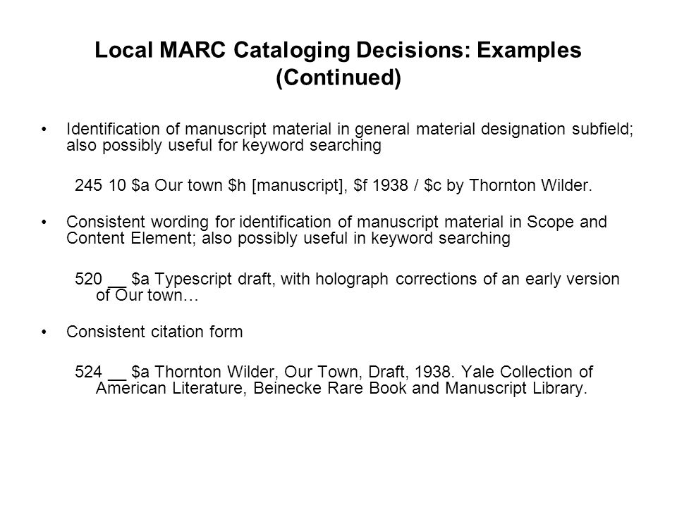 Local MARC Cataloging Decisions: Examples (Continued) Identification of manuscript material in general material designation subfield; also possibly us