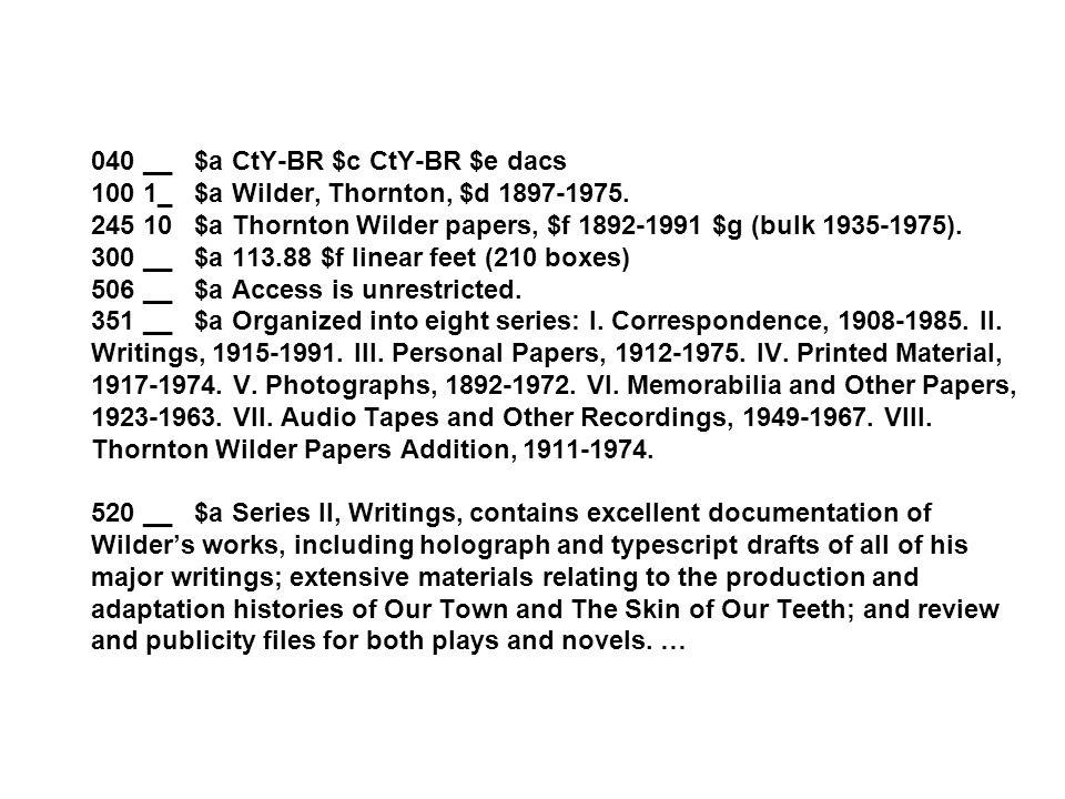 040 __ $a CtY-BR $c CtY-BR $e dacs 100 1_ $a Wilder, Thornton, $d 1897-1975.