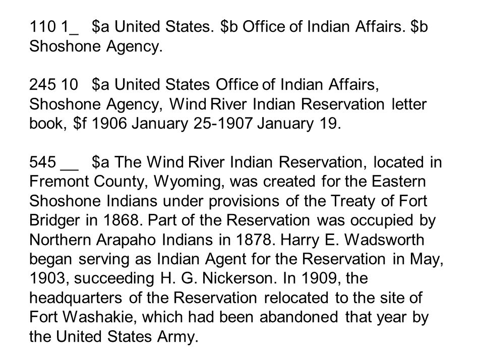 110 1_ $a United States. $b Office of Indian Affairs. $b Shoshone Agency. 245 10 $a United States Office of Indian Affairs, Shoshone Agency, Wind Rive