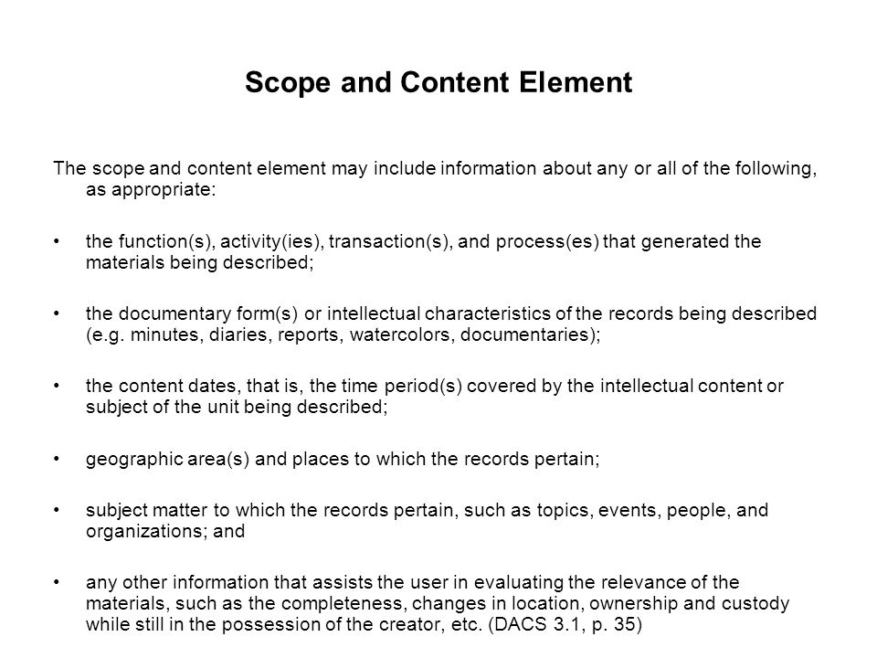 Scope and Content Element The scope and content element may include information about any or all of the following, as appropriate: the function(s), ac