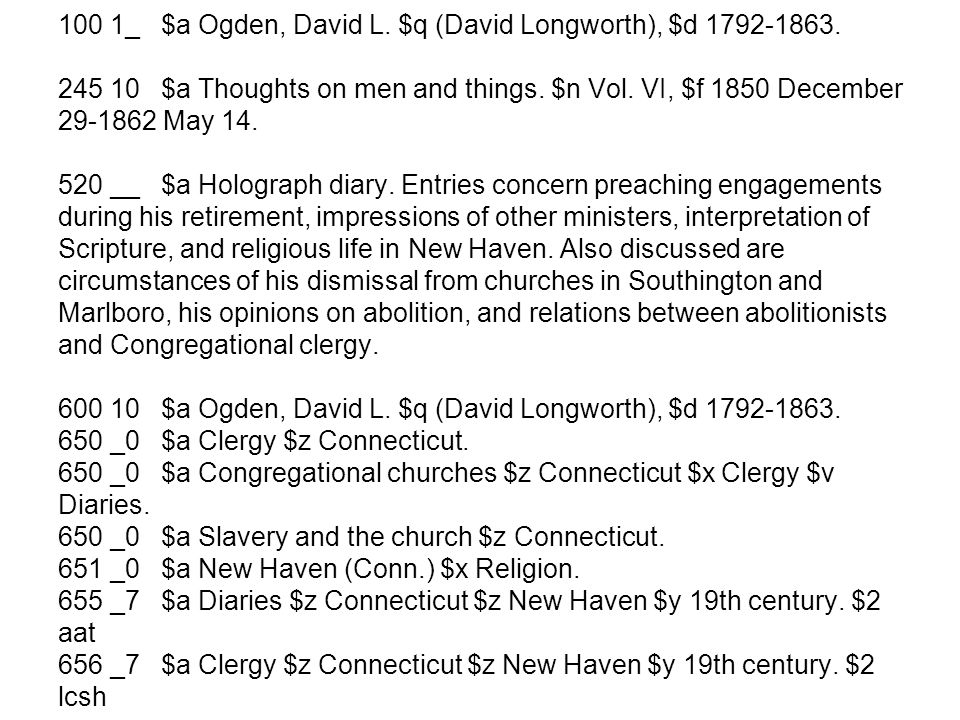 100 1_ $a Ogden, David L. $q (David Longworth), $d 1792-1863. 245 10 $a Thoughts on men and things. $n Vol. VI, $f 1850 December 29-1862 May 14. 520 _