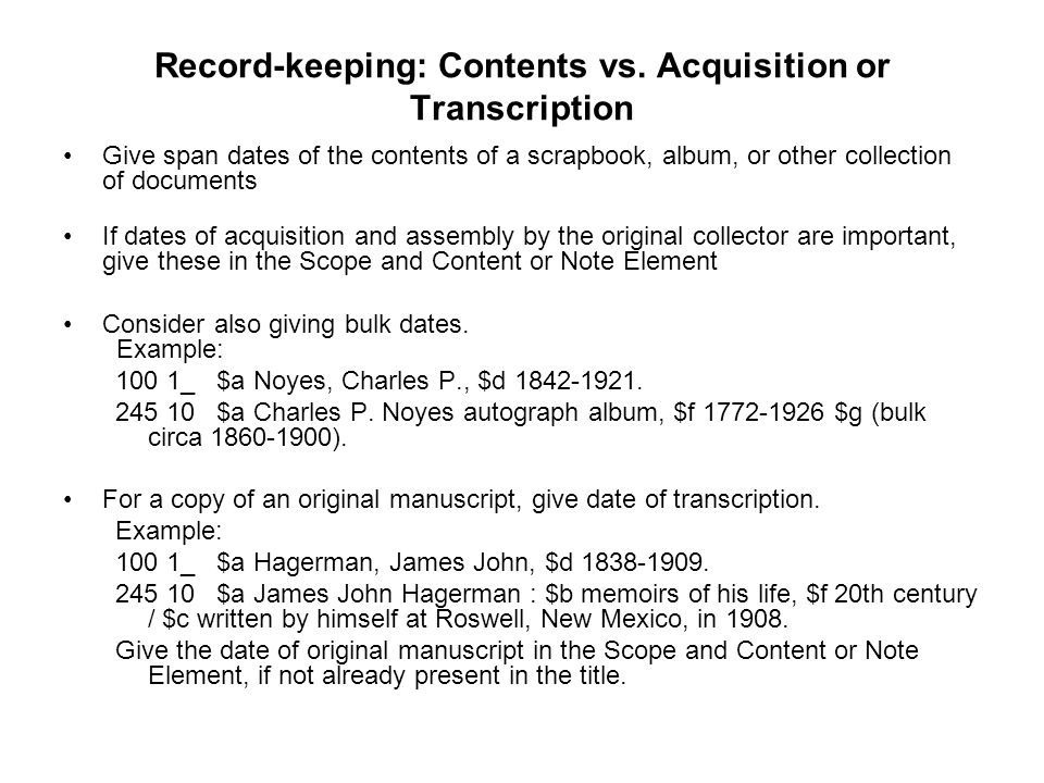 Record-keeping: Contents vs. Acquisition or Transcription Give span dates of the contents of a scrapbook, album, or other collection of documents If d