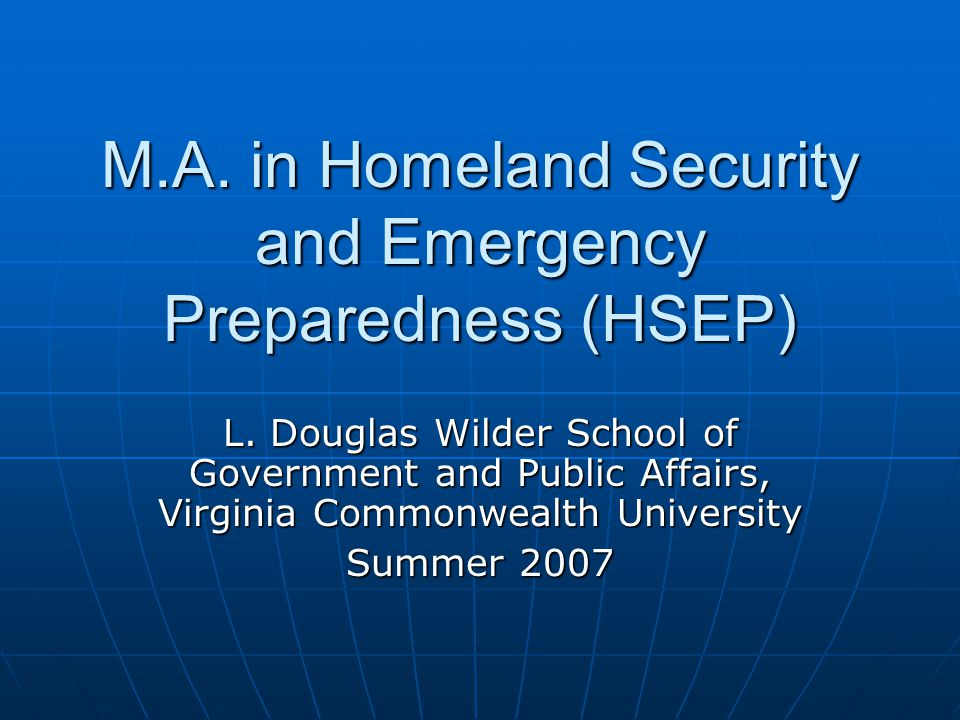 M.A. in Homeland Security and Emergency Preparedness (HSEP) L. Douglas Wilder School of Government and Public Affairs, Virginia Commonwealth Universit