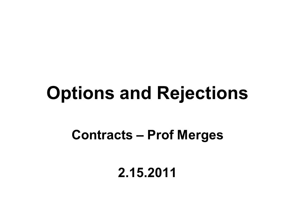 Options and Rejections Contracts – Prof Merges 2.15.2011