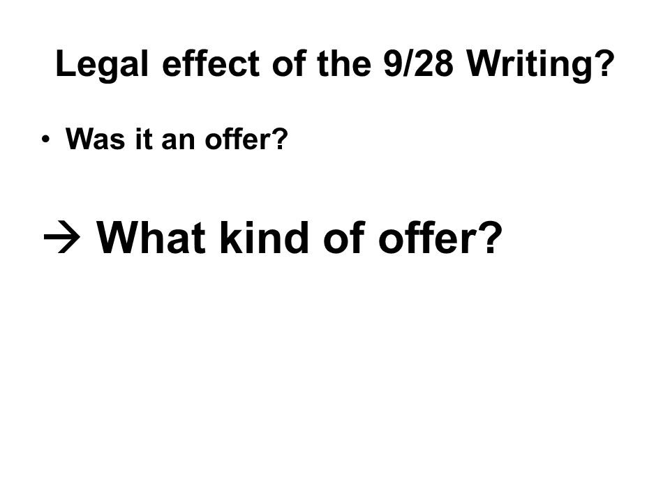 Legal effect of the 9/28 Writing Was it an offer  What kind of offer