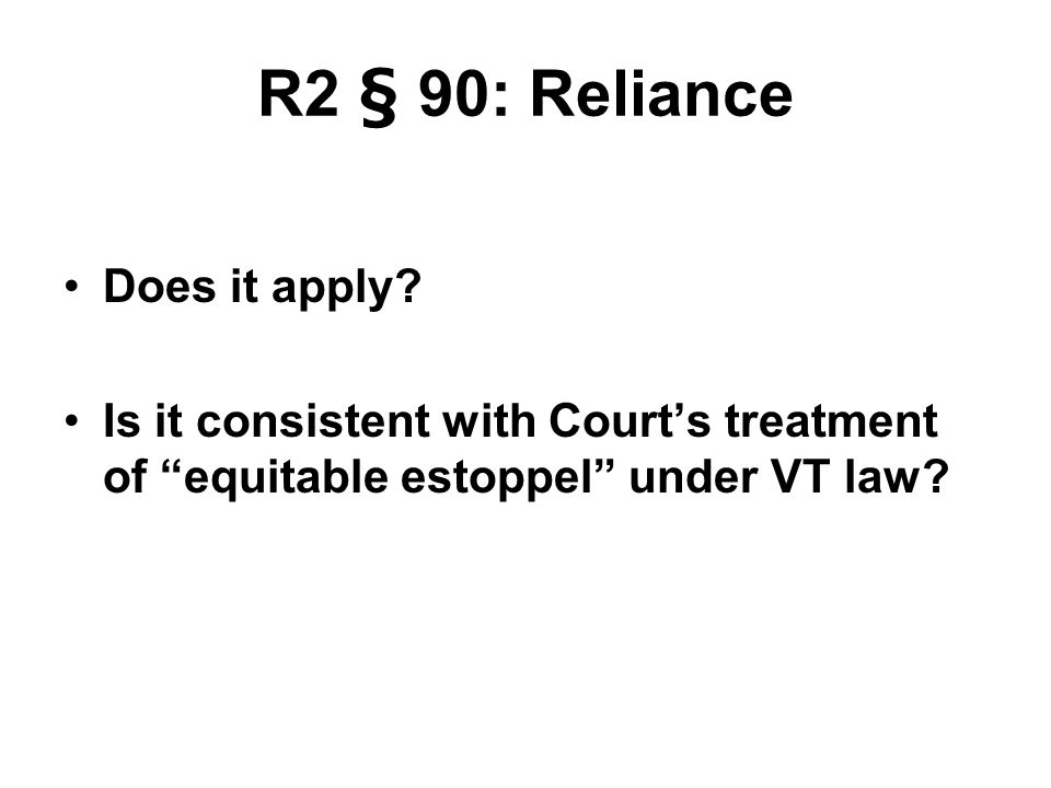 R2 § 90: Reliance Does it apply.