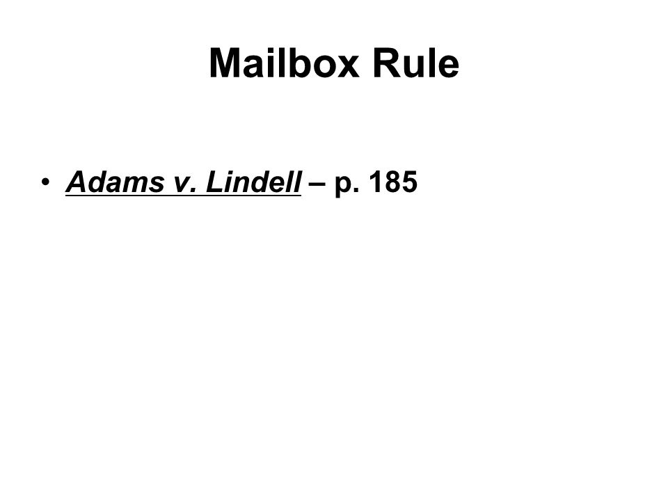 Mailbox Rule Adams v. Lindell – p. 185
