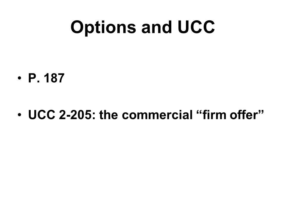 Options and UCC P. 187 UCC 2-205: the commercial firm offer