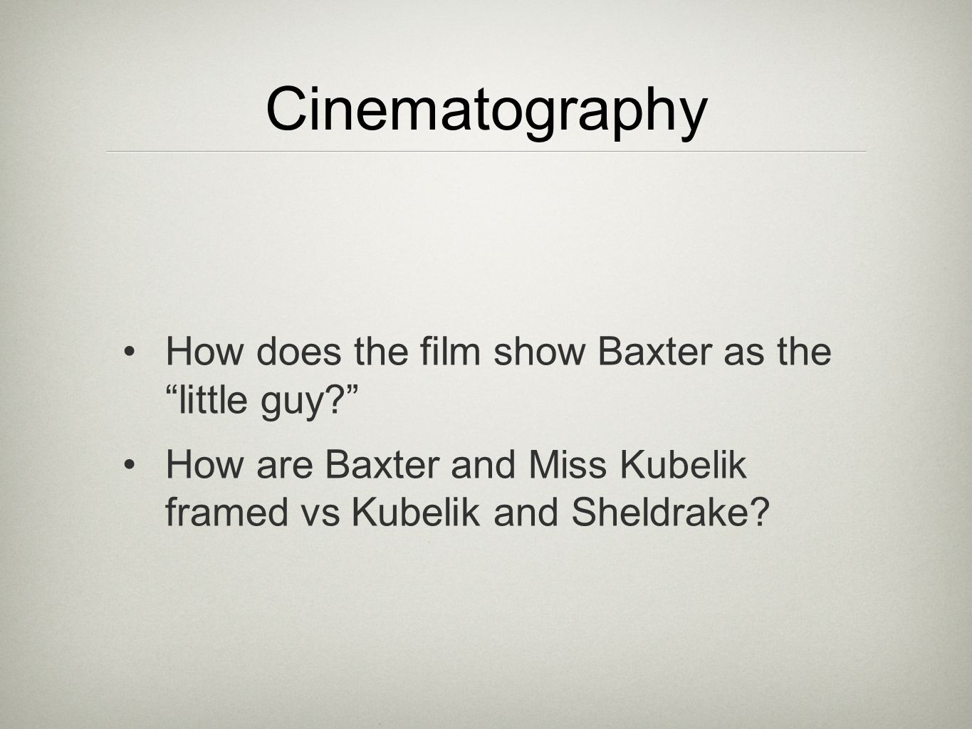 Cinematography How does the film show Baxter as the little guy? How are Baxter and Miss Kubelik framed vs Kubelik and Sheldrake?