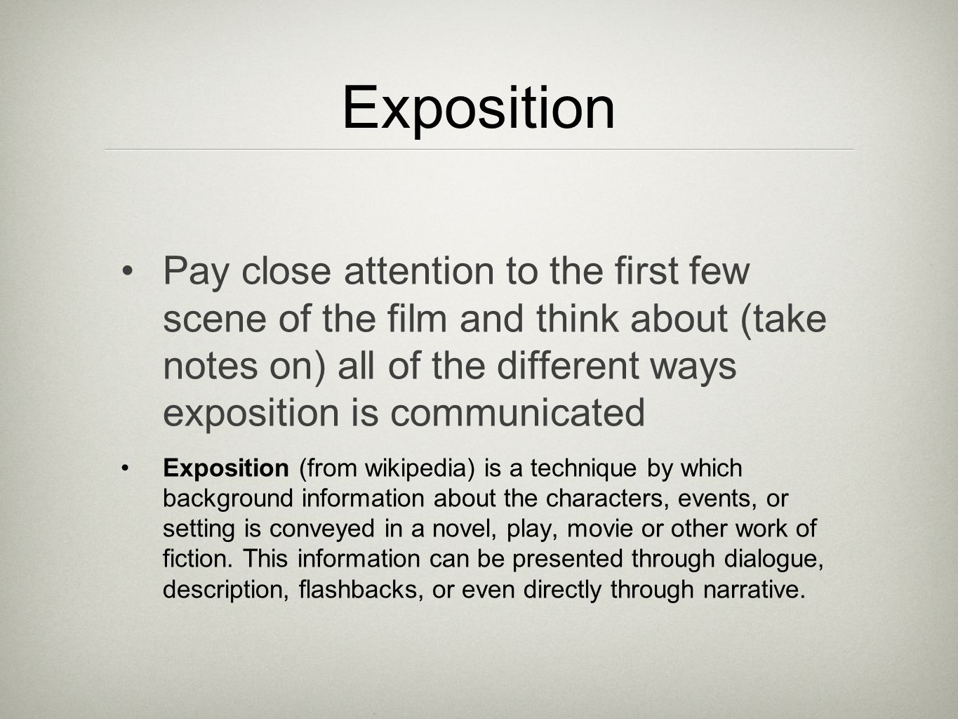 Exposition Pay close attention to the first few scene of the film and think about (take notes on) all of the different ways exposition is communicated