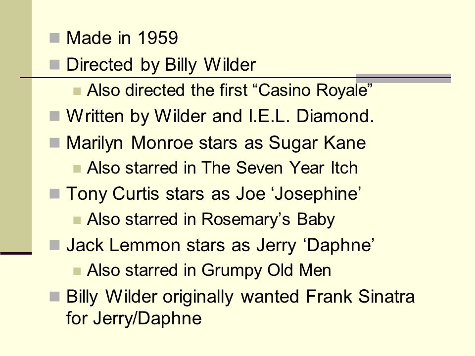 Made in 1959 Directed by Billy Wilder Also directed the first Casino Royale Written by Wilder and I.E.L.