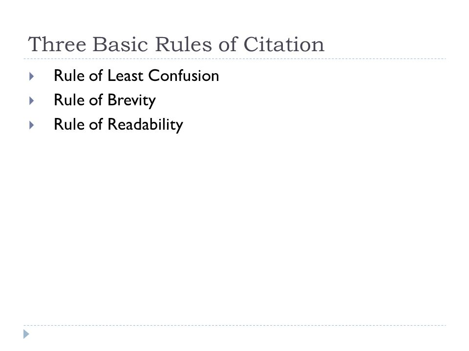 Three Basic Rules of Citation  Rule of Least Confusion  Rule of Brevity  Rule of Readability