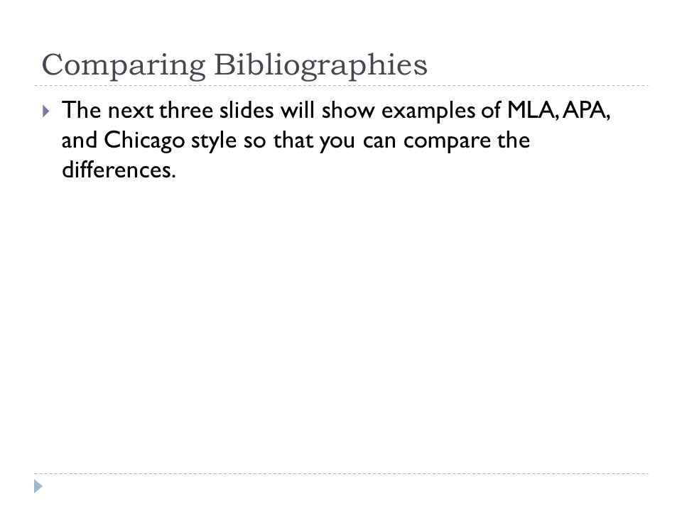 Comparing Bibliographies  The next three slides will show examples of MLA, APA, and Chicago style so that you can compare the differences.