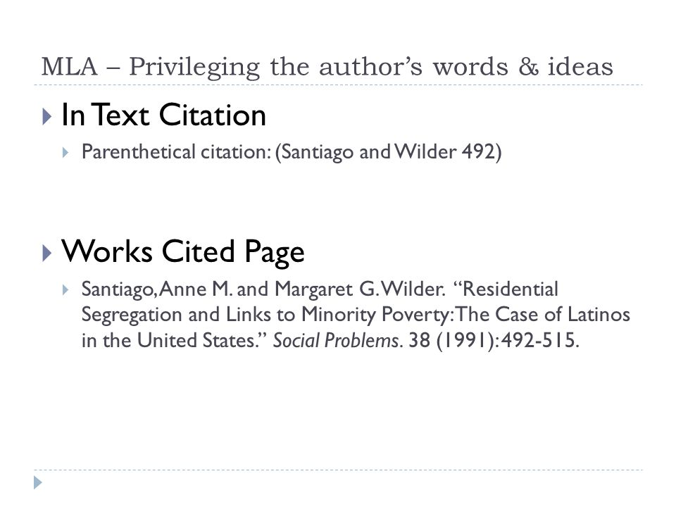 MLA – Privileging the author's words & ideas  In Text Citation  Parenthetical citation: (Santiago and Wilder 492)  Works Cited Page  Santiago, Anne M.