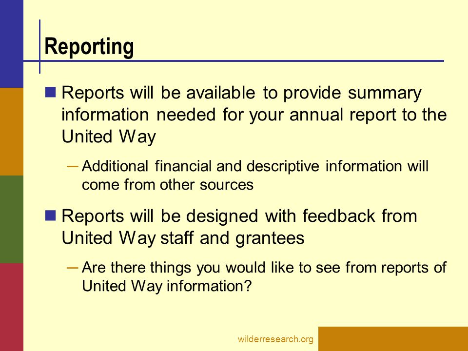 Sample reports ServicePoint uses Business Objects as the reporting tool Wilder staff can design a variety of reports using this tool ─ A number of reports current available for state funders and supporting HUD processes Users can run reports at any time ─ Wait one day for nightly upload of data to be included in separate ART database wilderresearch.org