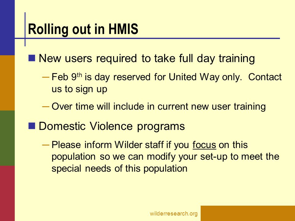 United Way Resources United Way section of HMIS website: HMISMN.org ─ Training dates ─ Forms ─ Instructions ─ PowerPoint from today wilderresearch.org