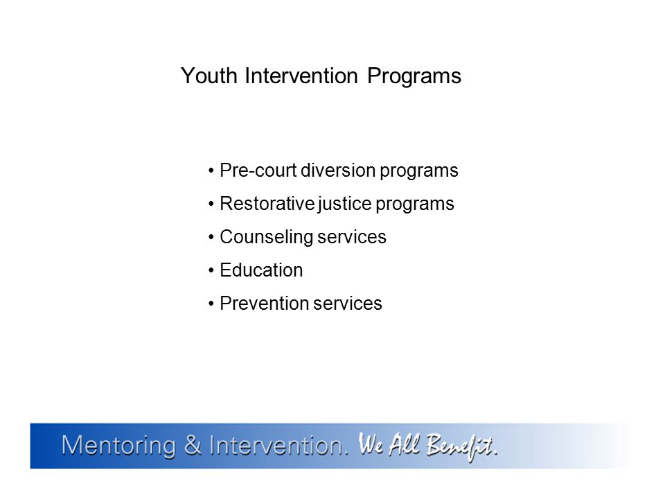Youth Intervention Programs Pre-court diversion programs Restorative justice programs Counseling services Education Prevention services
