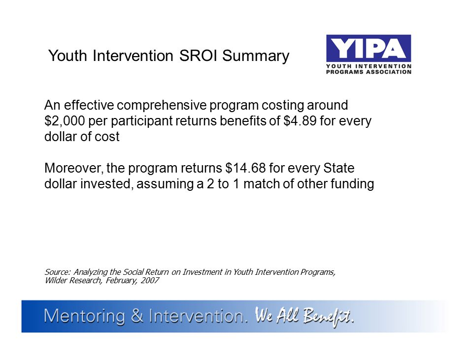 Youth Intervention SROI Summary An effective comprehensive program costing around $2,000 per participant returns benefits of $4.89 for every dollar of