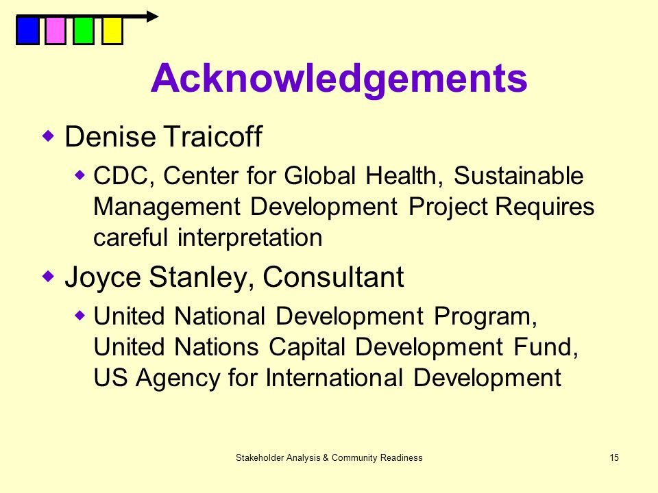 Stakeholder Analysis & Community Readiness15 Acknowledgements  Denise Traicoff  CDC, Center for Global Health, Sustainable Management Development Pr
