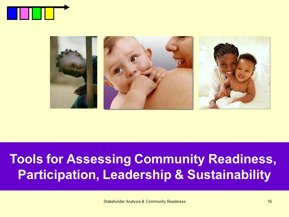 Stakeholder Analysis & Community Readiness16 Tools for Assessing Community Readiness, Participation, Leadership & Sustainability