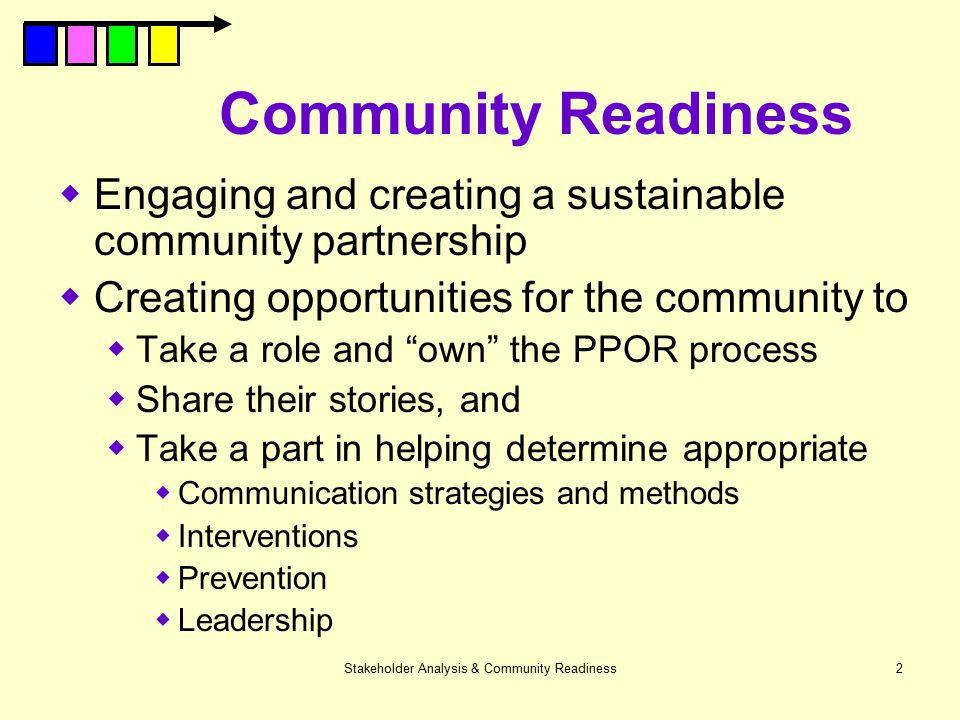 Stakeholder Analysis & Community Readiness2 Community Readiness  Engaging and creating a sustainable community partnership  Creating opportunities f