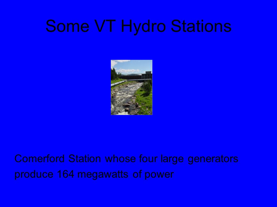 Some VT Hydro Stations Comerford Station whose four large generators produce 164 megawatts of power