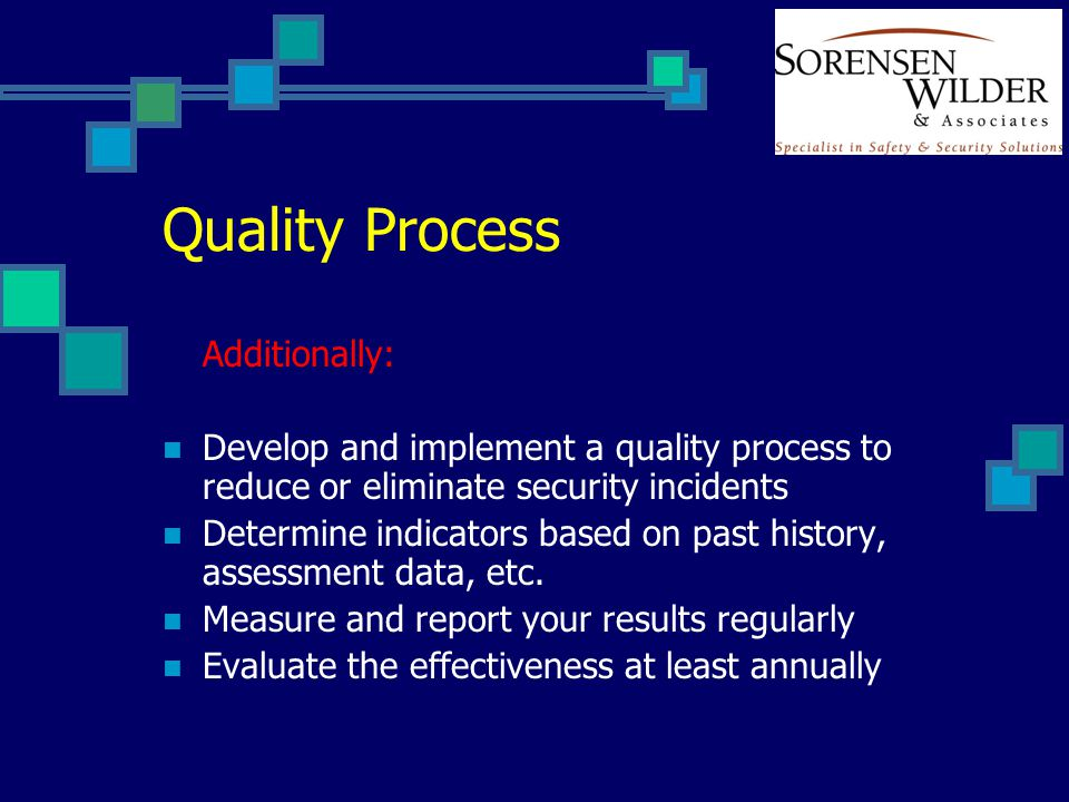 Quality Process Additionally: Develop and implement a quality process to reduce or eliminate security incidents Determine indicators based on past his