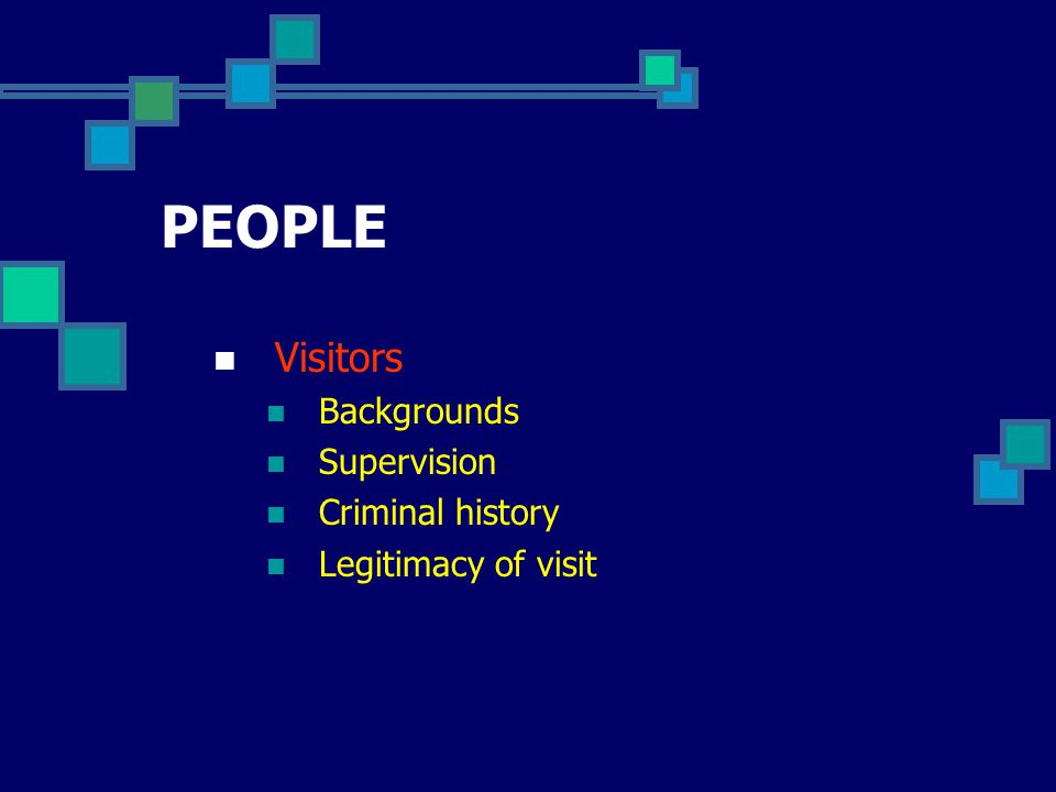 PEOPLE Visitors Backgrounds Supervision Criminal history Legitimacy of visit
