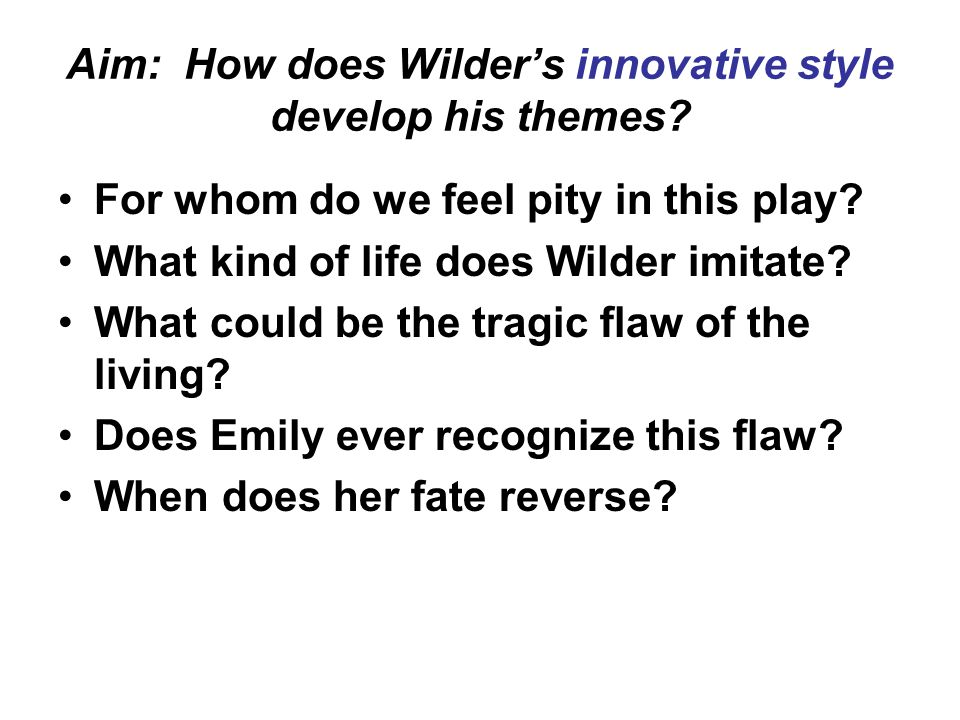 Aim: How does Wilder's innovative style develop his themes.