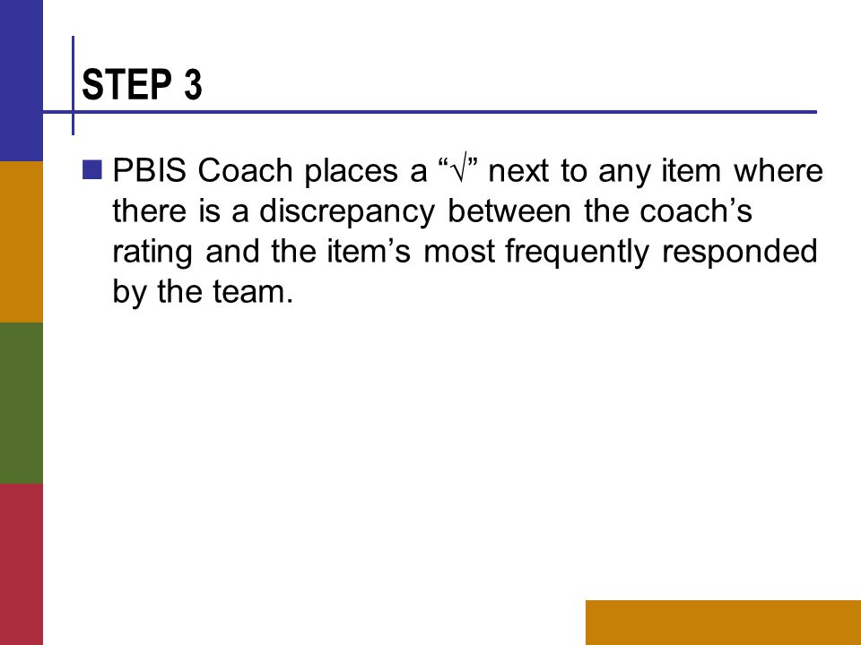 STEP 3 PBIS Coach places a √ next to any item where there is a discrepancy between the coach's rating and the item's most frequently responded by the team.