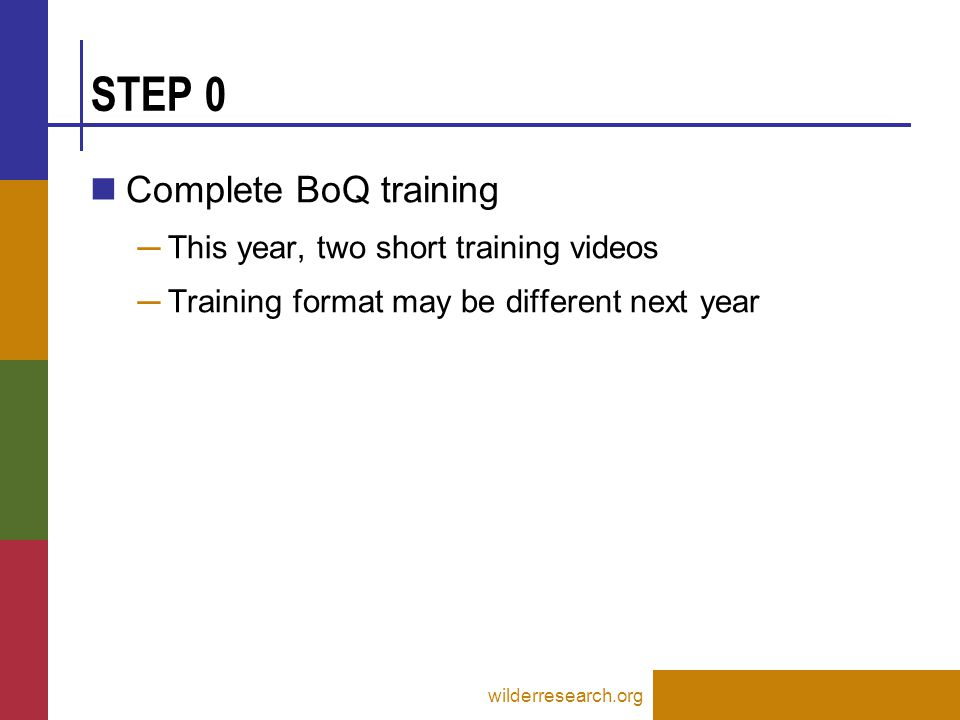 STEP 0 Complete BoQ training ─ This year, two short training videos ─ Training format may be different next year wilderresearch.org